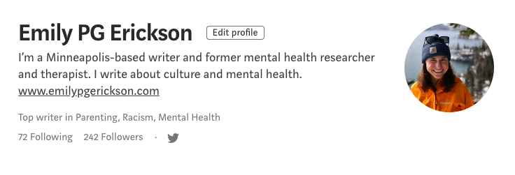 Emily P.G. Erickson's bio on Medium. It includes short text: I'm a Minneapolis-based writer and former mental health researcher and therapist. I write about culture and mental health. And also a headshot of Emily P.G. Erickson.