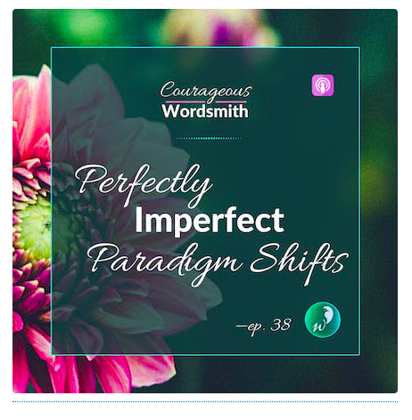 Courageous Wordsmith: Perfectly Imperfect Paradigm Shifts Episode 38 with Emily P.G. Erickson